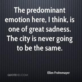 Ellen Frohnmayer - The predominant emotion here, I think, is one of great sadness. The city is never going to be the same.