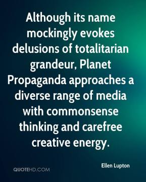 Ellen Lupton - Although its name mockingly evokes delusions of totalitarian grandeur, Planet Propaganda approaches a diverse range of media with commonsense thinking and carefree creative energy.