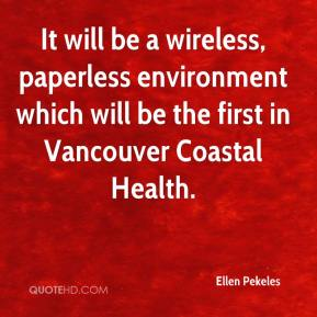 Ellen Pekeles - It will be a wireless, paperless environment which will be the first in Vancouver Coastal Health.