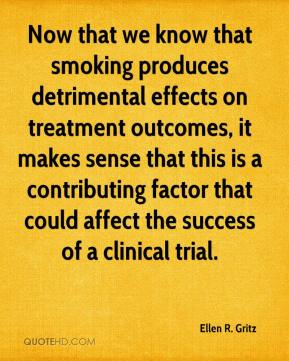 Ellen R. Gritz - Now that we know that smoking produces detrimental effects on treatment outcomes, it makes sense that this is a contributing factor that could affect the success of a clinical trial.