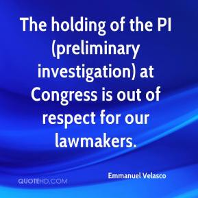 Emmanuel Velasco - The holding of the PI (preliminary investigation) at Congress is out of respect for our lawmakers.