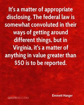 Emmett Hanger - It's a matter of appropriate disclosing. The federal law is somewhat convoluted in their ways of getting around different things, but in Virginia, it's a matter of anything in value greater than $50 is to be reported.