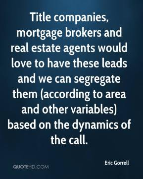 Eric Gorrell - Title companies, mortgage brokers and real estate agents would love to have these leads and we can segregate them (according to area and other variables) based on the dynamics of the call.
