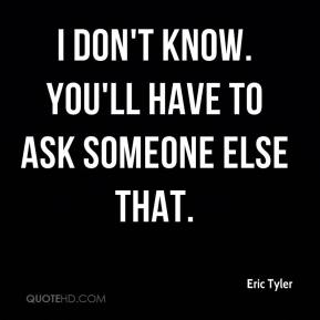 Eric Tyler - I don't know. You'll have to ask someone else that.
