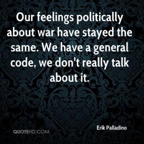 Erik Palladino - Our feelings politically about war have stayed the same. We have a general code, we don't really talk about it.