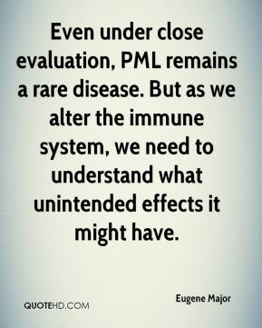 Eugene Major - Even under close evaluation, PML remains a rare disease. But as we alter the immune system, we need to understand what unintended effects it might have.