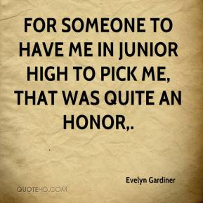 Evelyn Gardiner - For someone to have me in junior high to pick me, that was quite an honor.