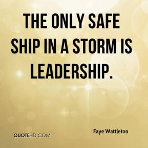 The only safe ship in a storm is leadership.