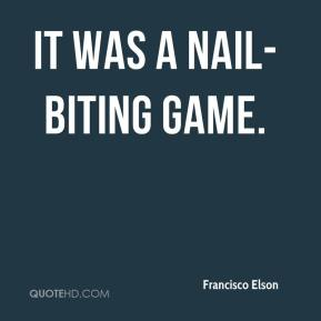Francisco Elson - It was a nail-biting game.