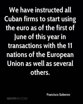 Francisco Soberon - We have instructed all Cuban firms to start using the euro as of the first of June of this year in transactions with the 11 nations of the European Union as well as several others.