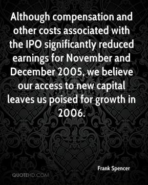 Frank Spencer - Although compensation and other costs associated with the IPO significantly reduced earnings for November and December 2005, we believe our access to new capital leaves us poised for growth in 2006.