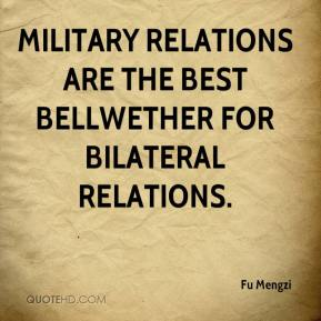 Fu Mengzi - Military relations are the best bellwether for bilateral relations.