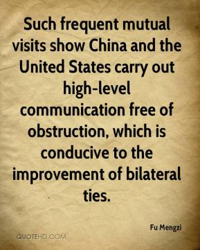 Fu Mengzi - Such frequent mutual visits show China and the United States carry out high-level communication free of obstruction, which is conducive to the improvement of bilateral ties.