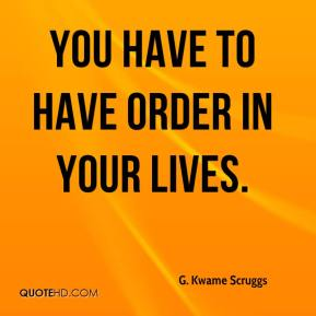 You have to have order in your lives.