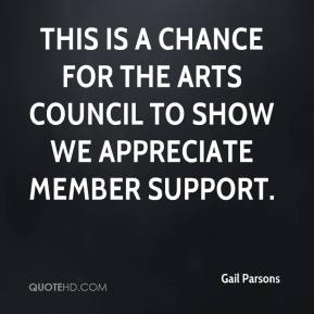 Gail Parsons - This is a chance for the arts council to show we appreciate member support.