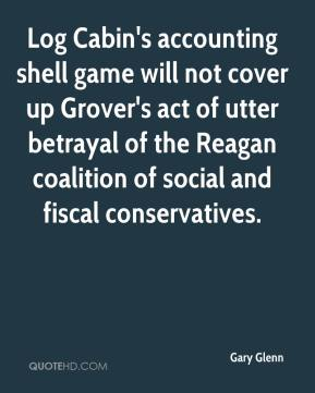 Gary Glenn - Log Cabin's accounting shell game will not cover up Grover's act of utter betrayal of the Reagan coalition of social and fiscal conservatives.