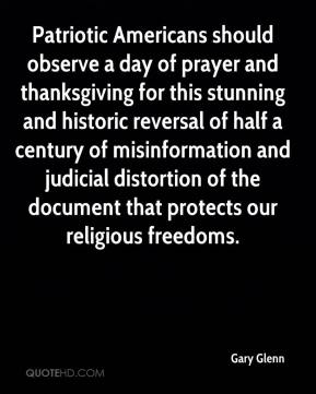 Gary Glenn - Patriotic Americans should observe a day of prayer and thanksgiving for this stunning and historic reversal of half a century of misinformation and judicial distortion of the document that protects our religious freedoms.