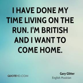 I have done my time living on the run. I'm British and I want to come home.