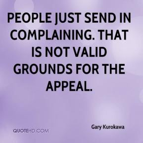 Gary Kurokawa - People just send in complaining. That is not valid grounds for the appeal.