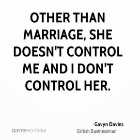 Other than marriage, she doesn't control me and I don't control her.
