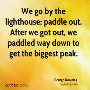 George Downing - We go by the lighthouse; paddle out. After we got out, we paddled way down to get the biggest peak.