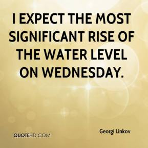 Georgi Linkov - I expect the most significant rise of the water level on Wednesday.