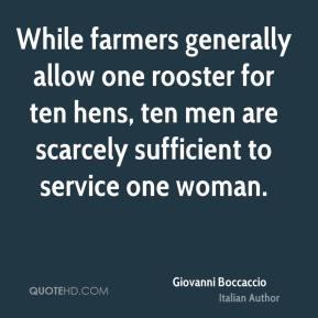 While farmers generally allow one rooster for ten hens, ten men are scarcely sufficient to service one woman.