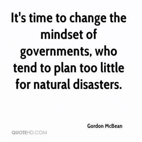 Gordon McBean - It's time to change the mindset of governments, who tend to plan too little for natural disasters.