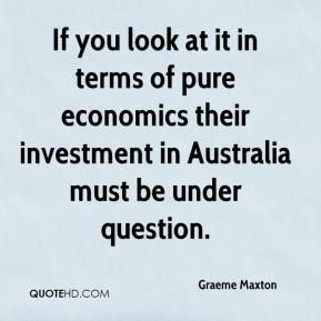 Graeme Maxton - If you look at it in terms of pure economics their investment in Australia must be under question.