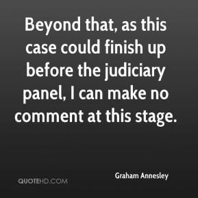 Graham Annesley - Beyond that, as this case could finish up before the judiciary panel, I can make no comment at this stage.
