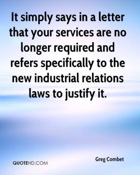 Greg Combet - It simply says in a letter that your services are no longer required and refers specifically to the new industrial relations laws to justify it.