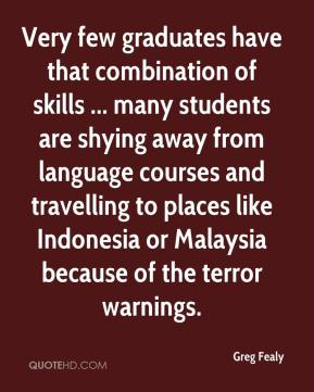 Very few graduates have that combination of skills ... many students are shying away from language courses and travelling to places like Indonesia or Malaysia because of the terror warnings.