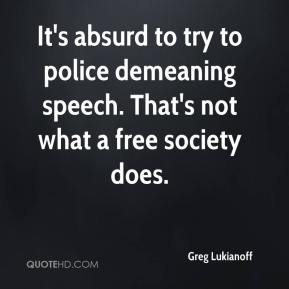 Greg Lukianoff - It's absurd to try to police demeaning speech. That's not what a free society does.
