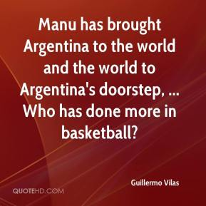 Guillermo Vilas - Manu has brought Argentina to the world and the world to Argentina's doorstep, ... Who has done more in basketball?