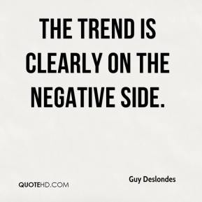 Guy Deslondes - The trend is clearly on the negative side.