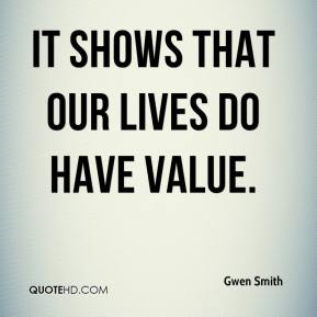 Gwen Smith - It shows that our lives do have value.