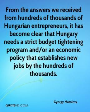 Gyorgy Matolcsy - From the answers we received from hundreds of thousands of Hungarian entrepreneurs, it has become clear that Hungary needs a strict budget tightening program and/or an economic policy that establishes new jobs by the hundreds of thousands.