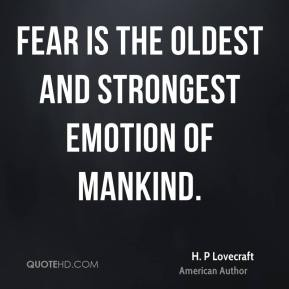 Fear is the oldest and strongest emotion of mankind.