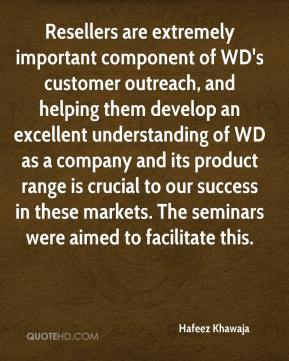 Hafeez Khawaja - Resellers are extremely important component of WD's customer outreach, and helping them develop an excellent understanding of WD as a company and its product range is crucial to our success in these markets. The seminars were aimed to facilitate this.