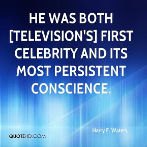 He was both [television's] first celebrity and its most persistent conscience.