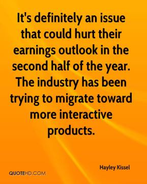 Hayley Kissel - It's definitely an issue that could hurt their earnings outlook in the second half of the year. The industry has been trying to migrate toward more interactive products.