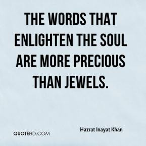 The words that enlighten the soul are more precious than jewels.