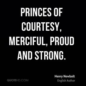 Princes of courtesy, merciful, proud and strong.