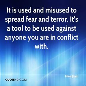 It is used and misused to spread fear and terror. It's a tool to be used against anyone you are in conflict with.