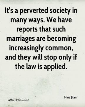 It's a perverted society in many ways. We have reports that such marriages are becoming increasingly common, and they will stop only if the law is applied.