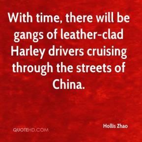 Hollis Zhao - With time, there will be gangs of leather-clad Harley drivers cruising through the streets of China.