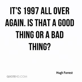 Hugh Forrest - It's 1997 all over again. Is that a good thing or a bad thing?