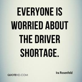 Ira Rosenfeld - Everyone is worried about the driver shortage.