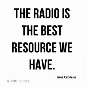 Irma Cabriales - The radio is the best resource we have.