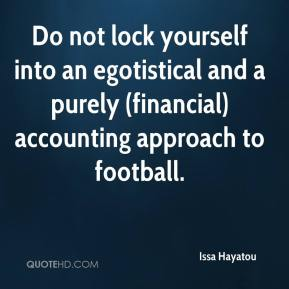 Issa Hayatou - Do not lock yourself into an egotistical and a purely (financial) accounting approach to football.